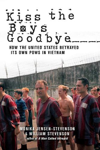 Kiss the Boys Goodbye: How the United States Betrayed Its Own POWs in Vietnam (Paperback)