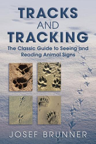 Tracks and Tracking: The Classic Guide to Seeing and Reading Animal Signs (Paperback)
