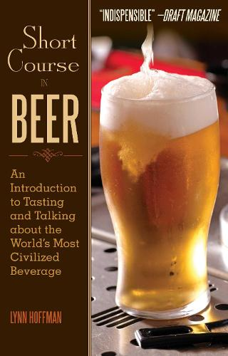 Short Course in Beer: An Introduction to Tasting and Talking about the World's Most Civilized Beverage (Paperback)