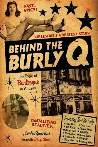 Behind the Burly Q: The Story of Burlesque in America (Paperback)