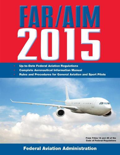 FAR/AIM 2015: Federal Aviation Regulations/Aeronautical Information Manual - Far/Aim (Paperback)