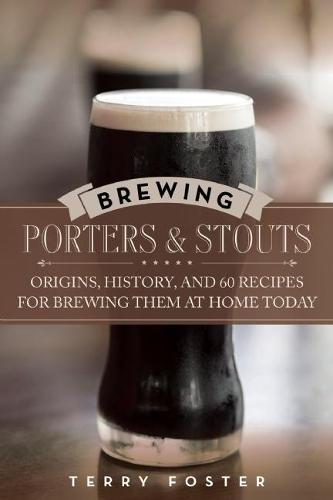 Brewing Porters and Stouts: Origins, History, and 60 Recipes for Brewing Them at Home Today (Paperback)