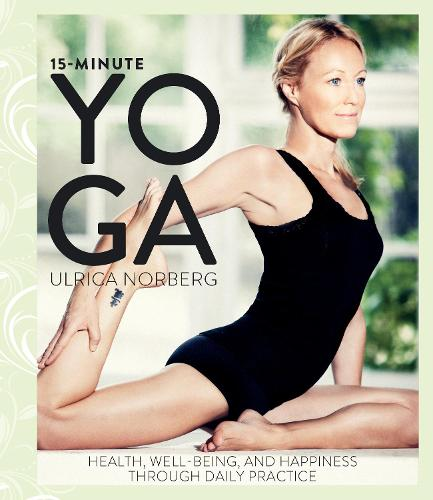 15-Minute Yoga: Health, Well-Being, and Happiness through Daily Practice (Hardback)