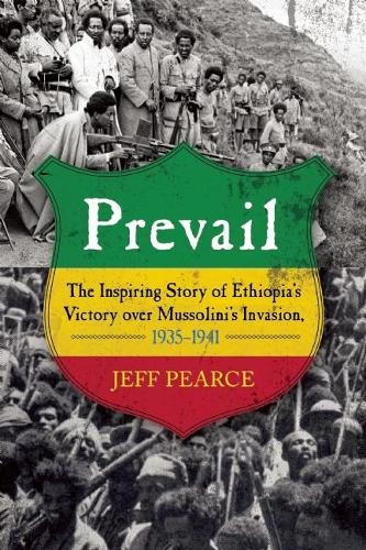 Prevail: The Inspiring Story of Ethiopia's Victory over Mussolini's Invasion, 1935- 1941 (Hardback)