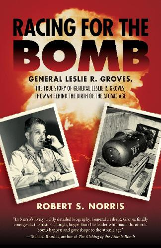 Racing for the Bomb: The True Story of General Leslie R. Groves, the Man behind the Birth of the Atomic Age (Paperback)