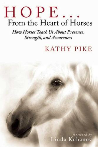 Hope . . . From the Heart of Horses: How Horses Teach Us About Presence, Strength, and Awareness (Paperback)