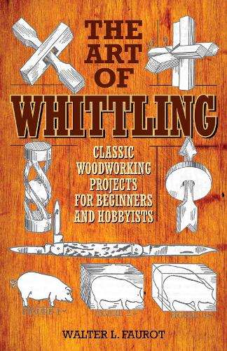 The Art of Whittling: Classic Woodworking Projects for Beginners and Hobbyists (Paperback)