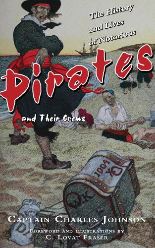 The History and Lives of Notorious Pirates and Their Crews (Paperback)