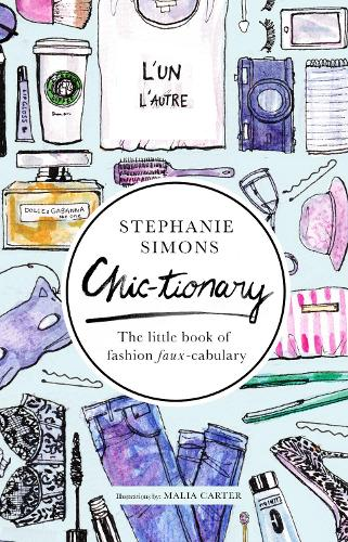 Chic-tionary: The Little Book of Fashion Faux-cabulary (Hardback)