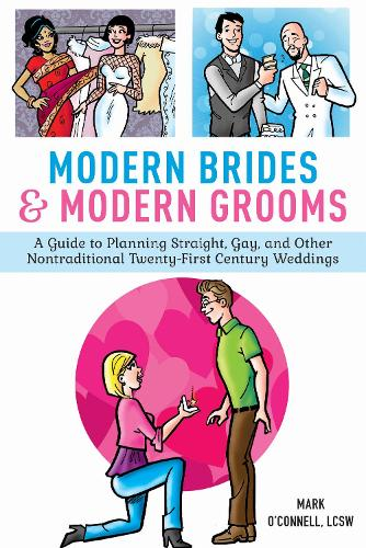 Modern Brides & Modern Grooms: A Guide to Planning Straight, Gay, and Other Nontraditional Twenty-First-Century Weddings (Hardback)