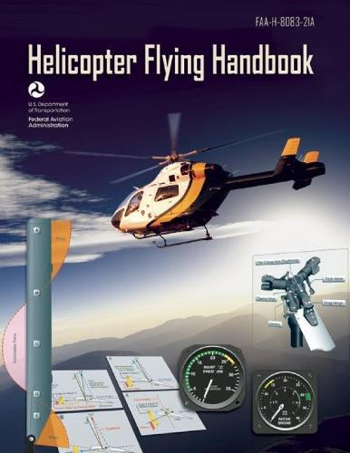 Helicopter Flying Handbook (Federal Aviation Administration): FAA-H-8083-21A (Paperback)