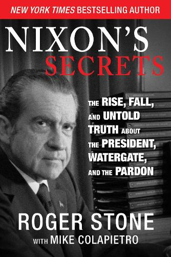 Nixon's Secrets: The Rise, Fall, and Untold Truth about the President, Watergate, and the Pardon (Hardback)