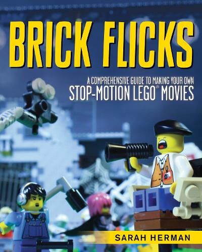 Brick Flicks: A Comprehensive Guide to Making Your Own Stop-Motion LEGO Movies (Paperback)