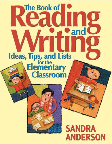 The Book of Reading and Writing: Ideas, Tips, and Lists for the Elementary Classroom (Paperback)