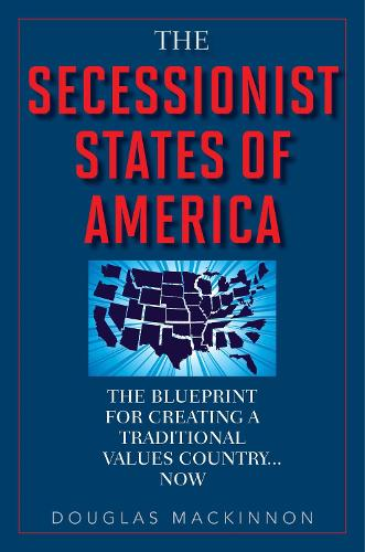 The Secessionist States of America: The Blueprint for Creating a Traditional Values Country . . . Now (Hardback)
