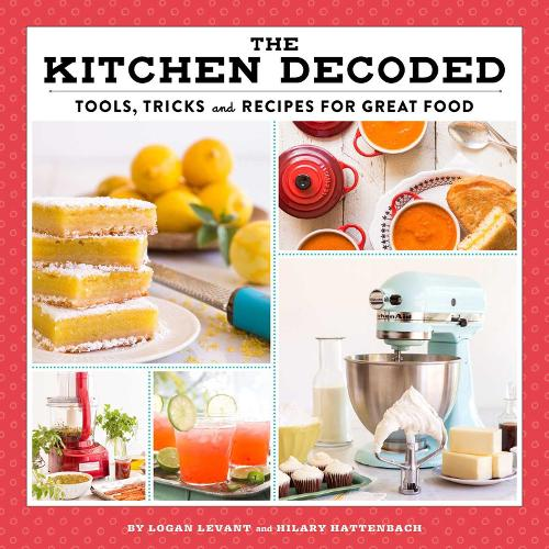 The Kitchen Decoded: Tools, Tricks, and Recipes for Great Food (Hardback)