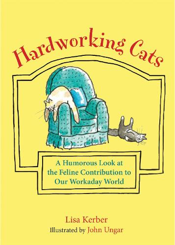 Hardworking Cats: A Humorous Look at the Feline Contribution to Our Workaday World (Hardback)