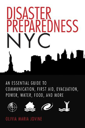 Disaster Preparedness NYC: An Essential Guide to Communication, First Aid, Evacuation, Power, Water, Food, and More before and after the Worst Happens (Paperback)