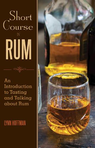 Short Course in Rum: A Guide to Tasting and Talking about Rum (Hardback)