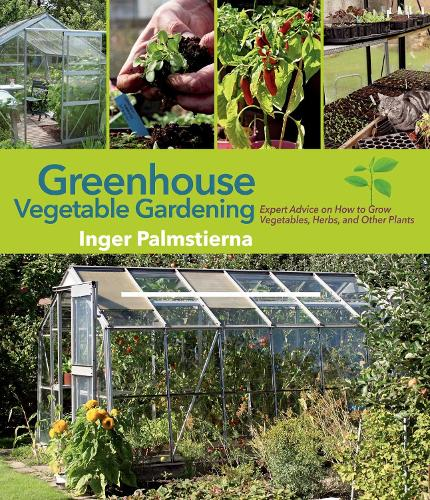 Greenhouse Vegetable Gardening: Expert Advice on How to Grow Vegetables, Herbs, and Other Plants (Hardback)