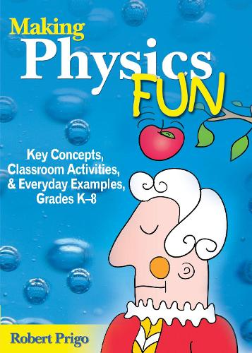 Making Physics Fun: Key Concepts, Classroom Activities, and Everyday Examples, Grades K 8 (Paperback)