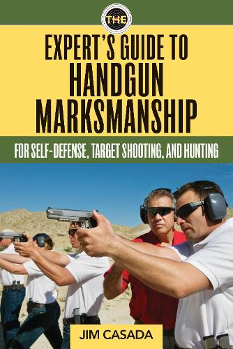 The Expert's Guide to Handgun Marksmanship: For Self-Defense, Target Shooting, and Hunting (Paperback)