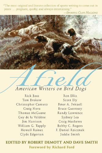Afield: American Writers on Bird Dogs (Paperback)