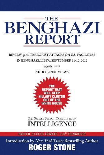 The Benghazi Report: Review of the Terrorist Attacks on U.S. Facilities in Benghazi, Libya, September 11-12, 2012 (Hardback)