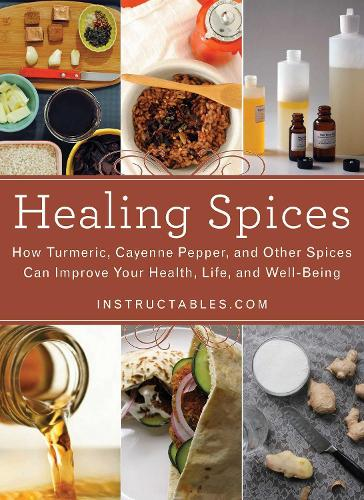 Healing Spices: How Turmeric, Cayenne Pepper, and Other Spices Can Improve Your Health, Life, and Well-Being (Hardback)