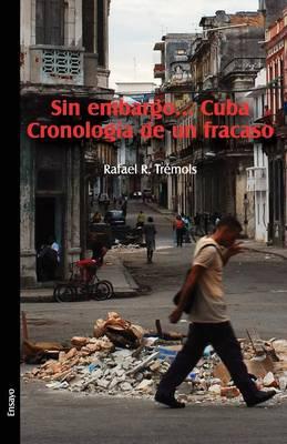 Sin Embargo... Cuba. Cronologia de Un Fracaso (Paperback)