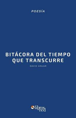 Bitacora del Tiempo Que Transcurre (2009-2014) (Paperback)