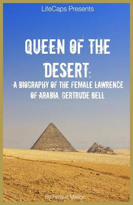 Queen of the Desert: A Biography of the Female Lawrence of Arabia, Gertrude Bell (Paperback)