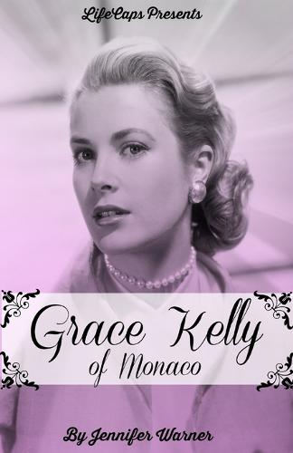 Grace Kelly of Monaco: The Inspiring Story of How an American Film Star Became a Princess (Paperback)