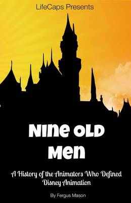 Disney's Nine Old Men: A History of the Animators Who Defined Disney Animation (Paperback)