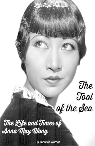 The Tool of the Sea: The Life and Times of Anna May Wong (Paperback)