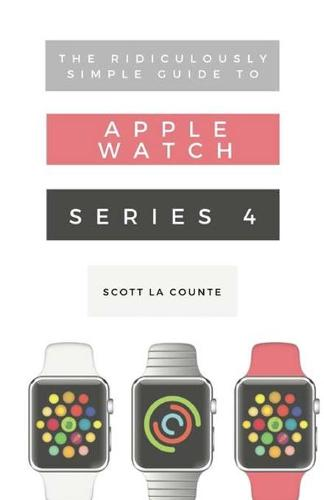 The Ridiculously Simple Guide to Apple Watch Series 4: A Practical Guide to Getting Started with Apple Watch Series 4 and WatchOS 6 - Ridiculously Simple Tech 6 (Paperback)