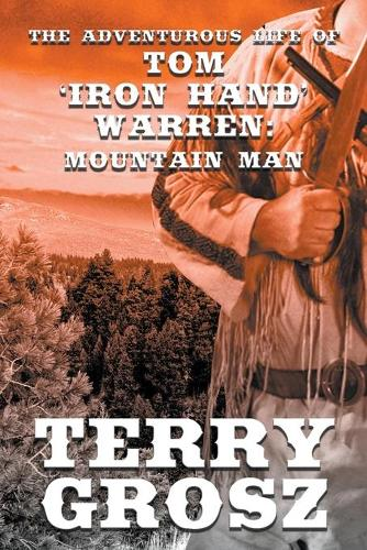 The Adventurous Life of Tom Iron Hand Warren: Mountain Man - Mountain Men 5 (Paperback)