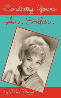 Cordially Yours, Ann Sothern (Hardback)