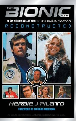 The Bionic Book: The Six Million Dollar Man and the Bionic Woman Reconstructed (Hardback)