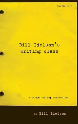 Bill Idelson's Writing Class (Hardback)