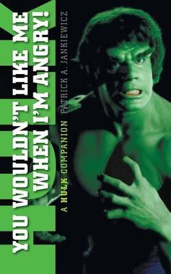 You Wouldn't Like Me When I'm Angry: A Hulk Companion (Hardback) (Hardback)