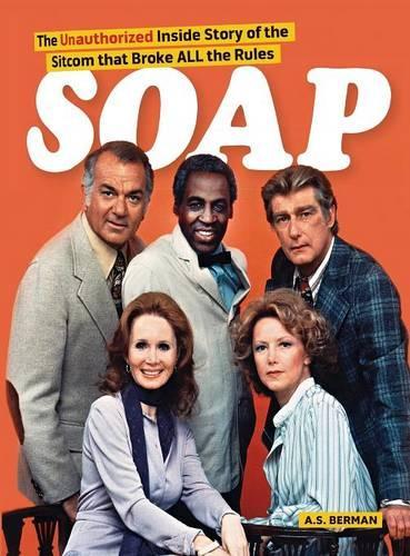 Soap! the Inside Story of the Sitcom That Broke All the Rules (Hardback) (Hardback)