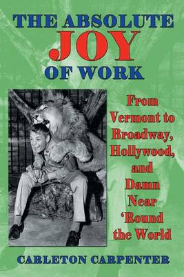 The Absolute Joy of Work: From Vermont to Broadway, Hollywood, and Damn Near 'Round the World (Paperback)