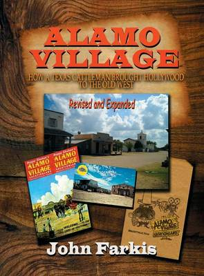 Alamo Village: How a Texas Cattleman Brought Hollywood to the Old West (Hardback) (Hardback)