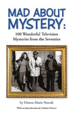 Mad about Mystery: 100 Wonderful Television Mysteries from the Seventies (Hardback) (Hardback)