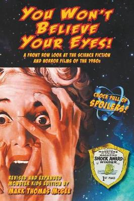 You Won't Believe Your Eyes! (Revised and Expanded Monster Kids Edition): A Front Row Look at the Science Fiction and Horror Films of the 1950s (hardback) (Hardback)