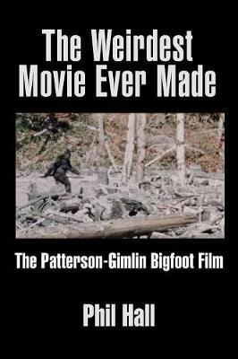 The Weirdest Movie Ever Made: The Patterson-Gimlin Bigfoot Film (Paperback)