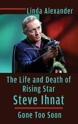The Life and Death of Rising Star Steve Ihnat - Gone Too Soon (Hardback) (Hardback)