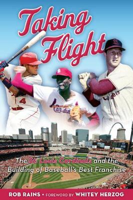 Taking Flight: The St. Louis Cardinals and the Building of Baseball's Best Franchise (Hardback)