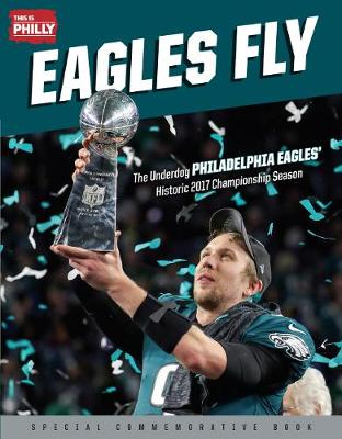 Eagles Fly: The Underdog Philadelphia Eaglesa Historic 2017 Championship Season (Paperback)